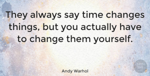 Inspirational Quotes, Andy Warhol Quote About Inspirational, Life, Change: They Always Say Time Changes...