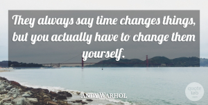 Andy Warhol Quote About Inspirational, Life, Change: They Always Say Time Changes...