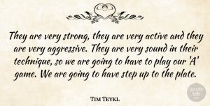 Tim Teykl Quote About Active, Sound, Step: They Are Very Strong They...