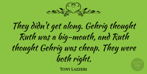 Tony Lazzeri Quote About Ruth: They Didnt Get Along Gehrig...