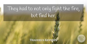 Thaddeus Kennedy Quote About Fight: They Had To Not Only...