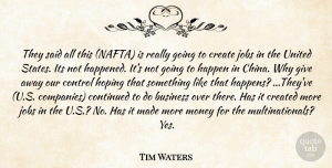 Tim Waters Quote About Business, Continued, Control, Create, Created: They Said All This Nafta...