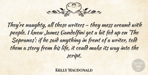 Naughty Quotes, Kelly Macdonald Quote About Naughty, People, Stories: Theyre Naughty All Those Writers...