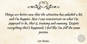 Liu Xiang Quote About Running, Training, Attention: Things Are Better Now That...