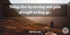 Art Quotes, Bruce Lee Quote About Art, Moving, Mastery: Things Live By Moving And...