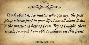 Past Quotes, Henry Rollins Quote About Thinking, Past, Play: Think About It No Matter...