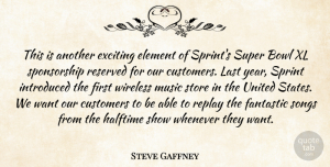 Steve Gaffney Quote About Bowl, Customers, Element, Exciting, Fantastic: This Is Another Exciting Element...