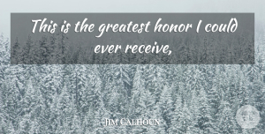 Greatest Quotes, Jim Calhoun Quote About Greatest, Honor: This Is The Greatest Honor...