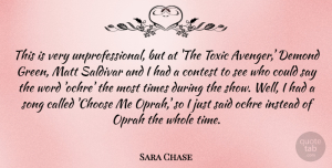 Oprah Quotes, Sara Chase Quote About Contest, Instead, Matt, Oprah, Song: This Is Very Unprofessional But...