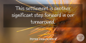Peter Urbanowicz Quote About Forward, Step: This Settlement Is Another Significant...