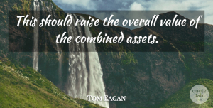 Tom Eagan Quote About Combined, Overall, Raise, Value: This Should Raise The Overall...
