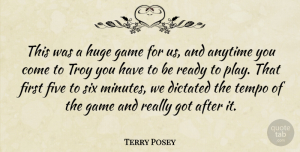 Terry Posey Quote About Anytime, Dictated, Five, Game, Huge: This Was A Huge Game...