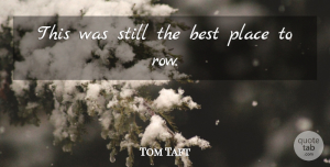 Tom Taft Quote About Best: This Was Still The Best...
