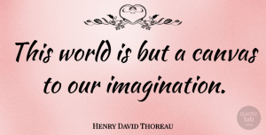 Henry David Thoreau Quote About Inspirational, Life, Inspiring: This World Is But A...