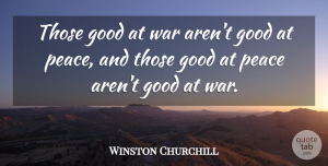 Winston Churchill Quote About War: Those Good At War Arent...