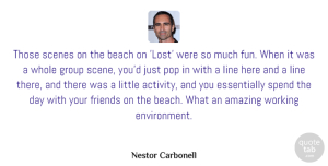 Amazing Quotes, Nestor Carbonell Quote About Amazing, Group, Line, Pop, Scenes: Those Scenes On The Beach...
