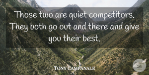 Tony Campanale Quote About Both, Quiet: Those Two Are Quiet Competitors...