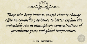 Deny Quotes, Alan Lowenthal Quote About Temperature, Climate, Deny: Those Who Deny Human Caused...