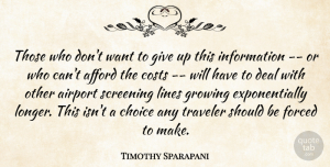 Timothy Sparapani Quote About Afford, Airport, Choice, Costs, Deal: Those Who Dont Want To...