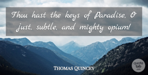 Thomas Quincey Quote About Keys, Mighty, Thou: Thou Hast The Keys Of...