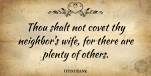 Coveting Quotes, Otto Rank Quote About Wife, Coveting, Neighbor: Thou Shalt Not Covet Thy...