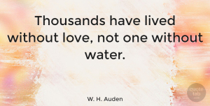 Love Quotes, W. H. Auden Quote About Love, Motivational, Strength: Thousands Have Lived Without Love...