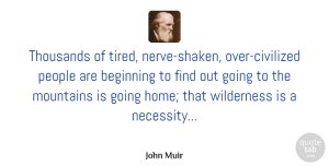 Travel Quotes, John Muir Quote About Travel, Home, Tired: Thousands Of Tired Nerve Shaken...