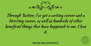Peter Serafinowicz Quote About Beneficial, Directing, Happened, Love: Through Twitter Ive Got A...