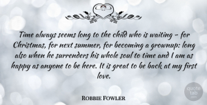 Robbie Fowler Quote About Christmas, Summer, Children: Time Always Seems Long To...