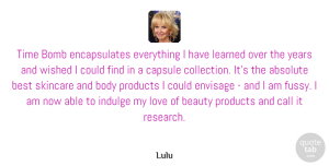 Absolute Quotes, Lulu Quote About Absolute, Beauty, Best, Body, Bomb: Time Bomb Encapsulates Everything I...