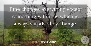 Time Quotes, Thomas Hardy Quote About Change, Time, Surprise: Time Changes Everything Except Something...