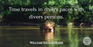 Travel Quotes, William Shakespeare Quote About Travel, Time, Pace: Time Travels In Divers Paces...