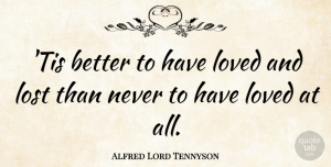 Alfred Lord Tennyson Quote About Love, Funny, Life: Tis Better To Have Loved...