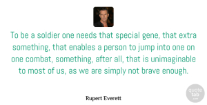 Rupert Everett Quote About Brave, Soldier, Special: To Be A Soldier One...