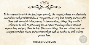 Steve Zimmerman Quote About Absolutely, Best, Chairs, Faculty, Gets: To Be Competitive With The...