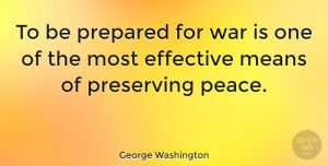 Leadership Quotes, George Washington Quote About Inspirational, Leadership, Motivation: To Be Prepared For War...