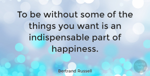 Motivational Quotes, Bertrand Russell Quote About Inspirational, Motivational, Happiness: To Be Without Some Of...