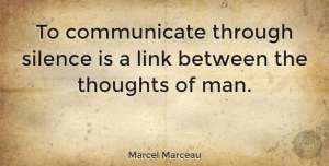 Men Quotes, Marcel Marceau Quote About Men, Talking, Silence: To Communicate Through Silence Is...
