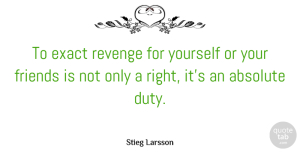 Absolute Quotes, Stieg Larsson Quote About Absolute: To Exact Revenge For Yourself...