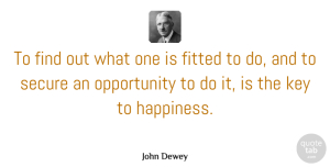 Opportunity Quotes, John Dewey Quote About Happiness, Work, Opportunity: To Find Out What One...