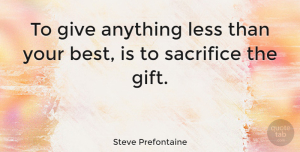 Leadership Quotes, Steve Prefontaine Quote About Inspirational, Motivational, Leadership: To Give Anything Less Than...