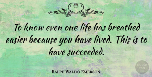 Success Quotes, Ralph Waldo Emerson Quote About Inspirational, Life, Success: To Know Even One Life...