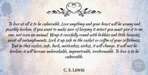 Heart Quotes, C. S. Lewis Quote About Love, Inspirational, Heart: To Love At All Is...