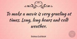 Sanaa Lathan Quote About Heart, Weather, Long: To Make A Movie Is...