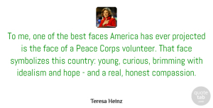 Honest Quotes, Teresa Heinz Quote About America, Best, Corps, Faces, Honest: To Me One Of The...