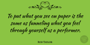 Rod Taylor Quote About Paper, Feels, Performers: To Put What You See...