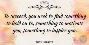 Positive Quotes, Tony Dorsett Quote About Inspirational, Motivational, Positive: To Succeed You Need To...