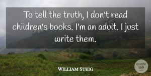 William Steig Quote About Children, Book, Writing: To Tell The Truth I...
