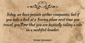 Travel Quotes, Noam Chomsky Quote About Airline, Basically, Modified, Next, Plane: Today We Have Private Airline...