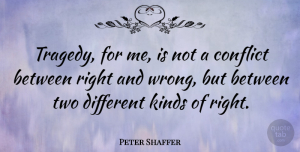 Peter Shaffer Quote About Two, Tragedy, Different: Tragedy For Me Is Not...